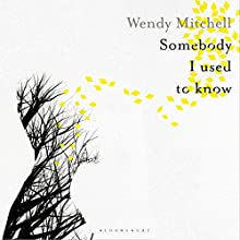 Somebody I Used to Know Audiobook by Wendy Mitchell Narrated by Rachel Atkins
