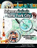 Science Safaris in New York City : Informal Science Expeditions for Children Parents and Teacher, Miele, Eleanor and Adams, Jennifer, 0757583210