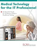 Medical Technology for the IT Professional : An essential guide for working in today's healthcare Setting, ECRI Institute, 0981924115
