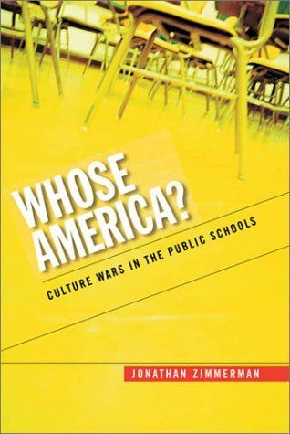 Whose America? Culture Wars in the Public Schools by Jonathan Zimmerman (2002-09-19)