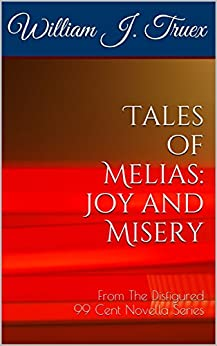 Tales of Melias: Joy and Misery: From The Disfigured 99 Cent Novella Series by [Truex, William J.]