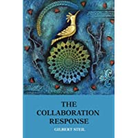 The Collaboration Response: Eight Axioms that Elicit Collaborative Action for A Whole Organization A Whole Community A…