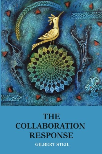 The Collaboration Response: Eight Axioms that Elicit Collaborative Action for A Whole Organization A Whole Community A Whole Society pdf epub