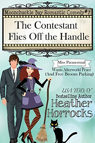 The Contestant Flies Off the Handle: Moonchuckle Bay Romantic Comedy #7