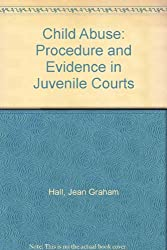 Child Abuse: Procedure and Evidence in Juvenile Courts