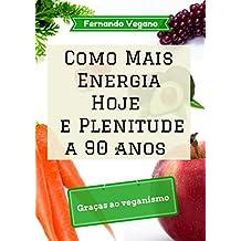 Como Mais Energia Hoje e Plenitude a 90 anos: Graças ao veganismo  (Português-Inglês)