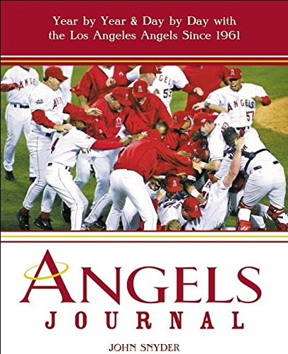Angels Journal: Year by Year and Day by Day with the Los Angeles Angels Since 1961 (The Angel Journal)