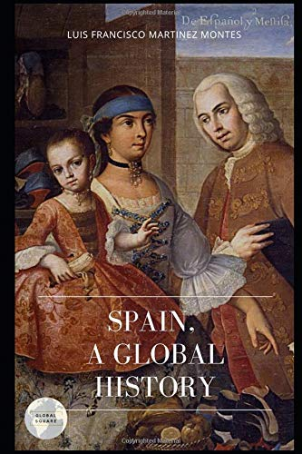 SPAIN. A GLOBAL HISTORY (GLOBAL AGORA) por LUIS FRANCISCO MARTINEZ…
