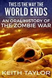 Download This Is the Way the World Ends: an Oral History of the Zombie War in PDF ePUB Free Online