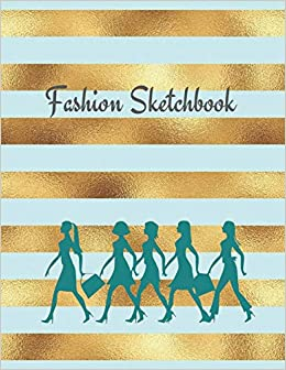 Fashion Sketchbook The Book For Sketching Your Artistic Fashion Design Ideas Including 2 Women Line Shapes To Help You Sketch Draw Your Inspiration And Passion 122 Pages The Prints You Want 9781671566798