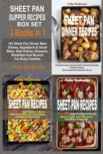 Sheet Pan Supper Recipes Box Set: 164 Sheet Pan Dinner Main Dishes, Appetizers & Small Bites, Side Dishes, Desserts, Breakfast And Brunch For Busy Families