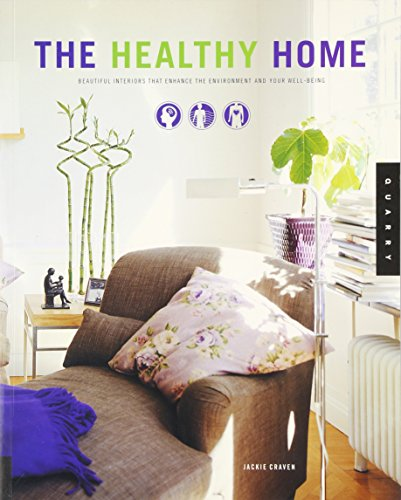 The Healthy Home: Beautiful Interiors That Enchance The Enviroment And Your Well-Being