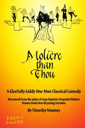 Download Moliere Than Thou: A Gleefully Giddy One-Man Classical Comedy PDF