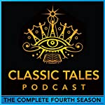 The Classic Tales Podcast, Season Four | Oscar Wilde,L. Frank Baum,H. P. Lovecraft,G. K. Chesterton,Arthur Conan Doyle