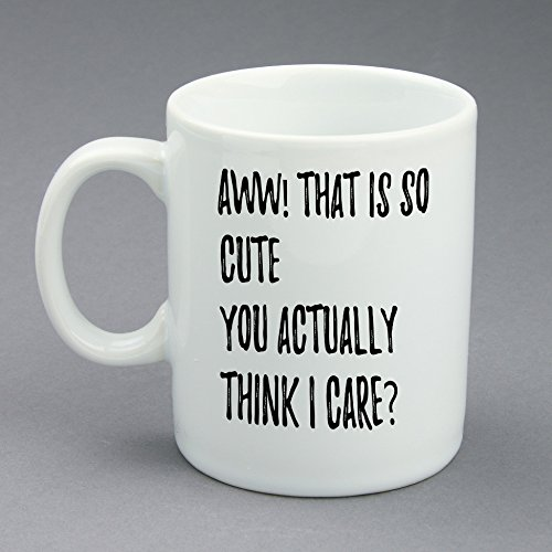 [Custom Funny Coffee Mug With Your Name On the Back, Aww! That Is So Cute! You Actually Think I Care? White Ceramic, 11] (Things That Start With The Letter B)