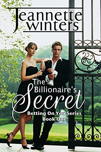 The Billionaire's Secret: Betting On You Series: Book One by [Winters, Jeannette]