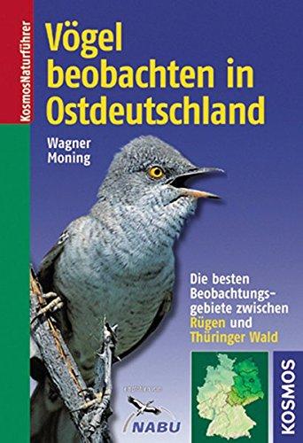 Vögel beobachten in Ostdeutschland: Die besten Beobachtungsgebiete zwischen Rügen und Thüringer Wald (Kosmos-Naturführer)