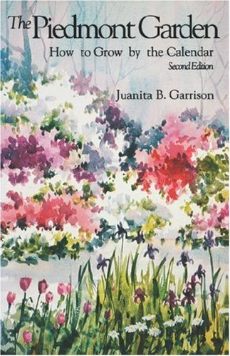 The Piedmont Garden: How to Grow by the Calendar, 2nd Ed.