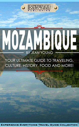 Mozambique:  Your Ultimate Guide to Traveling, Culture, History, Food and More!: Experience Everything Travel Guide Collection™
