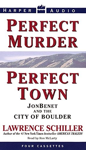 Perfect Murder, Perfect Town: Jonbenet and the City of ...