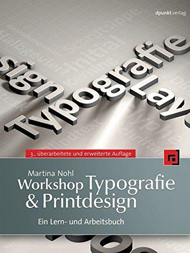 Workshop Typografie & Printdesign: Ein Lern- und Arbeitsbuch Taschenbuch – 31. Juli 2013 Martina Nohl dpunkt.verlag GmbH 3864900891 Innenarchitektur / Design