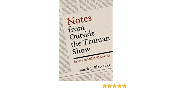 notes from outside the truman show essays on micmac america  notes from outside the truman show essays on micmac america kindle edition by mark j plawecki politics social sciences kindle ebooks amazon com