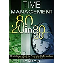 Time Management: 80/20-in-80/20 - How to Create a Small but Powerful Tool Helps You Have both Flexibility and Self-discipline