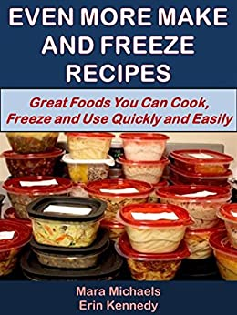 Even More Make and Freeze Recipes (Eat Better For Less Guides Book 3) by [Michaels, Mara, Kennedy, Erin]