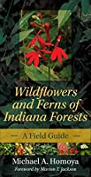 Wildflowers and Ferns of Indiana Forests: A Field Guide (Indiana Natural Science)
