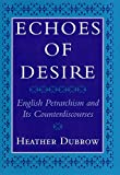 #7: Echoes of Desire: English Petrarchism and Its Counterdiscourses