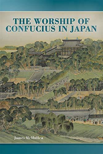 The Worship of Confucius in Japan (Harvard East Asian Monographs)