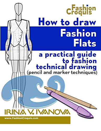 (How to Draw Fashion Flats: A practical guide to fashion technical drawing (pencil and marker techniques) (Fashion Croquis) (Volume 2))
