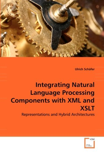 Integrating Natural Language Processing Components with XML and XSLT: Representations and Hybrid Architectures by VDM Verlag Dr. Müller