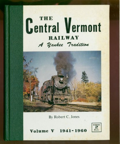 Central Vermont Railway - The Central Vermont Railway a Yankee Tradition (Volume V 1941 - 1960)