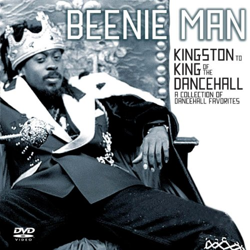 From Kingston To King of the Dancehall: A Collection of Dancehall Favorites (Beenie Man Kingston To King Of The Dancehall)