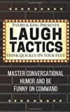 Laugh Tactics: Master Conversational Humor and Be Funny On Command - Think Quick