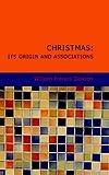 Christmas: Its Origin and Associations, William Francis Dawson, 1434685993