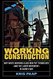 img - for Working Construction: Why White Working-Class Men Put Themselves and the Labor Movement in Harm's Way book / textbook / text book