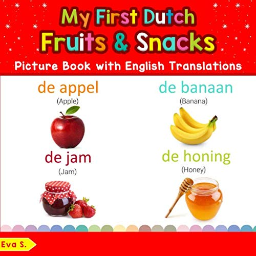 (My First Dutch Fruits & Snacks Picture Book with English Translations: Bilingual Early Learning & Easy Teaching Dutch Books for Kids (Teach & Learn Basic Dutch words for Children) (Dutch)