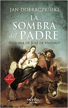 La Sombra Del Padre. Historia De José De Nazaret por Jan Dobraczynski epub