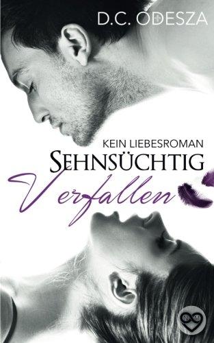 Sehnsüchtig Verfallen: Kein Liebesroman (Erotischer Roman) (Volume 1) (German Edition)