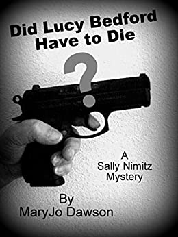 Did Lucy Bedford Have to Die? (Sally Nimitz Mysteries Book 5) by [Dawson, MaryJo]