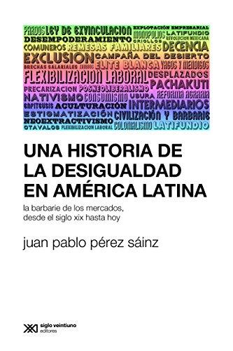 Una historia de la desigualdad en América Latina: La barbarie de los mercados, desde