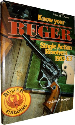 Know Your Ruger Single Action Revolvers 1953-1963 (Know Your Gun Series) (Ruger Single Action)