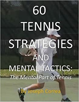 60 Tennis Strategies and Mental Tactics: The Mental Part of Tennis by Joseph Correa (2013-07-08)