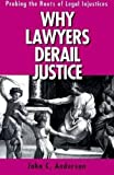 Why Lawyers Derail Justice: Probing the Roots of Legal Injustices