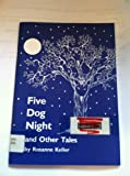 Five Dog Night and Other Tales, Rosanne Keller, 0883363208