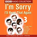 I'm Sorry, I'll Read That Again: Volume Three Radio/TV von BBC Audiobooks Gesprochen von:  full cast