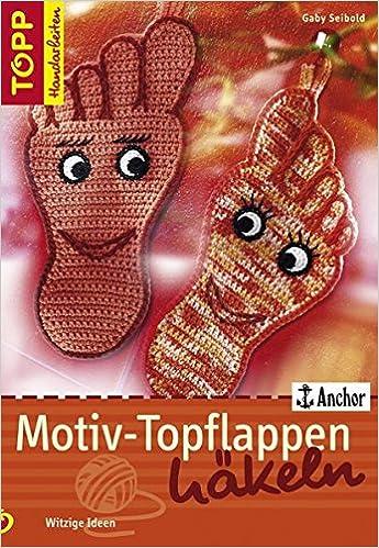 Motiv Topflappen Häkeln Witzige Ideen Topp Handarbeiten Amazonde