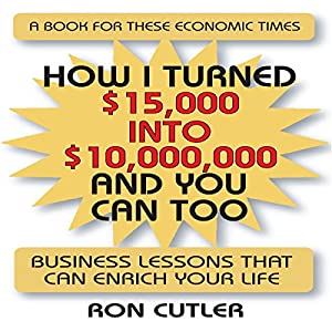 How I Turned $15,000 Into $10,000,000 and You Can Too Audiobook